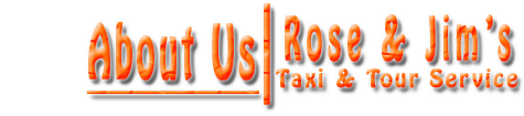 Rose & Jim's Taxi & Tour Service - About Us