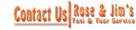 Rose & Jim's Taxi & Tour Service - Contact Us