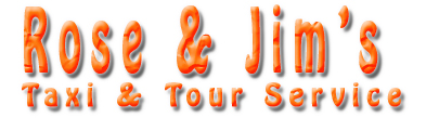 Rose & Jim's Taxi & Tour Service